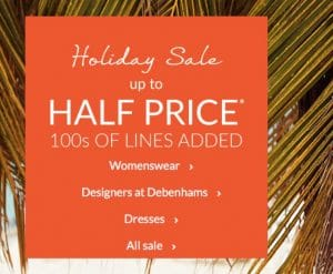 Debenhams Half Price Holiday Sale