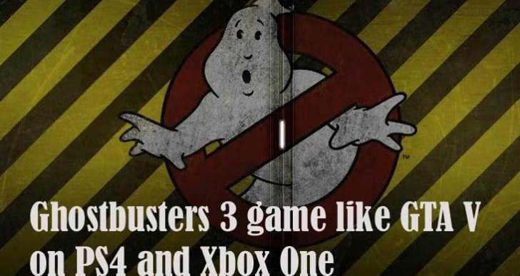 Ghostbusters 3 like GTA V on PS4, Xbox One