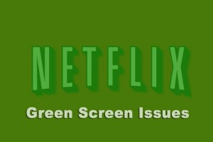 Netflix green screen issues reported