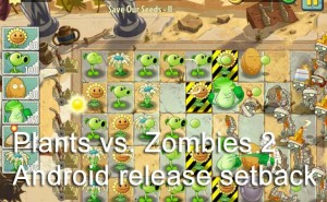 Plants vs. Zombies 2 Android release setback