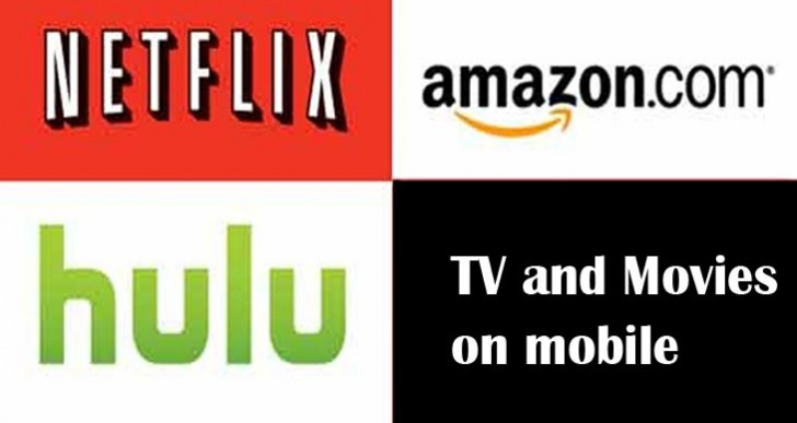 TV and Movies on mobile: Netflix, Hulu, Amazon and more