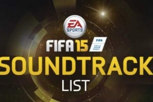 FIFA 15 Soundtrack list in full
