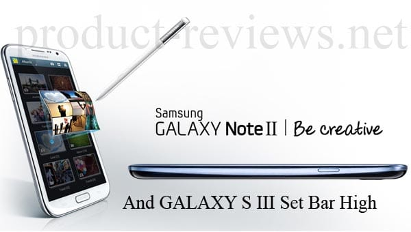 Samsung Galaxy Note 2 and S3 set the bar high