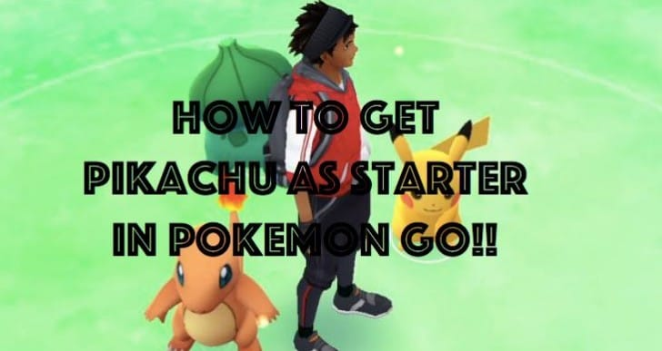 Get Pikachu starter in Pokemon Go easily