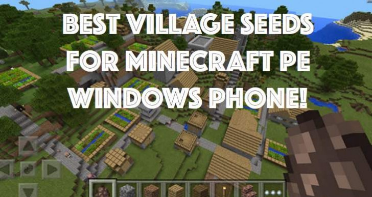 Best Minecraft PE Windows Phone 0.10.4.40 village seeds