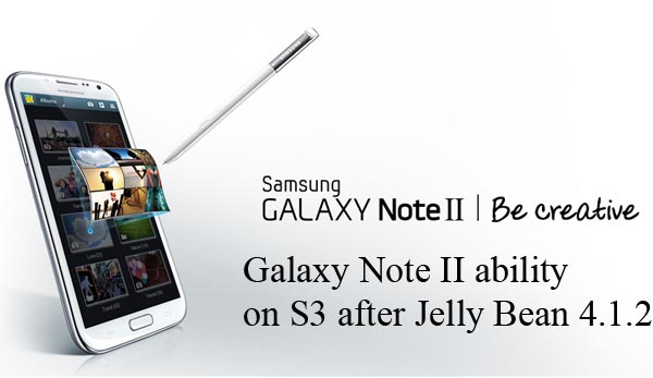Samsung Galaxy Note 2 ability on S3 after Jelly Bean