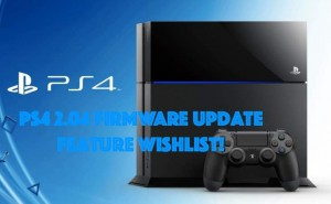 PS4 2.04 update wishlist for next firmware