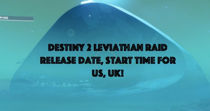 Destiny 2 Leviathan Raid release date, start time in US, UK